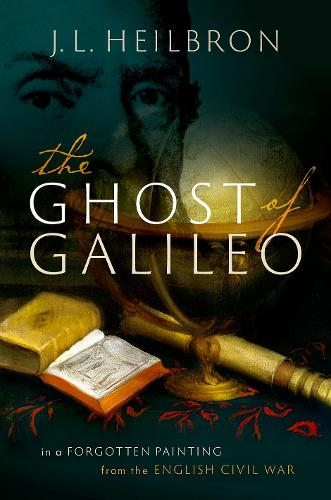 The Ghost of Galileo: In a forgotten painting from the English Civil War (Hardback)