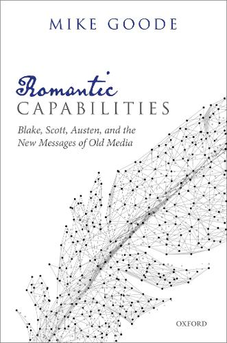 Romantic Capabilities: Blake, Scott, Austen, and the New Messages of Old Media (Hardback)