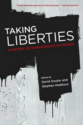Taking Liberties: A History of Human Rights in Canada (Hardback)