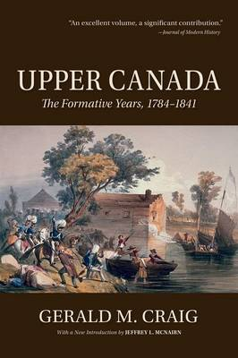 Upper Canada: The Formative Years, 1784-1841 (Paperback)