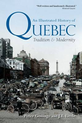 An Illustrated History of Quebec: Tradition and Modernity - Illustrated History of Canada (Paperback)