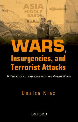 Wars, Insurgencies and Terrorist Attacks: A Psycho-Social Perspective From The Muslim World (Hardback)