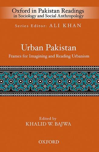 Urban Pakistan: Frames for Reading and Imagining Urbanism - Oxford in Pakistan Readings in Sociology & Social Anthropology (Hardback)
