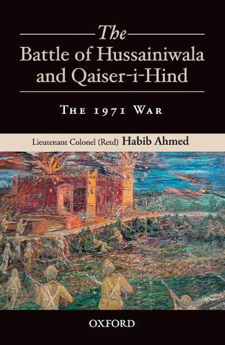 The Battle of Hussainiwala and Qaiser-i-Hind: The 1971 War (Hardback)