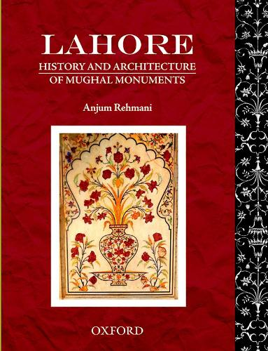 Lahore: History and Architecture of Mughal Monuments (Hardback)