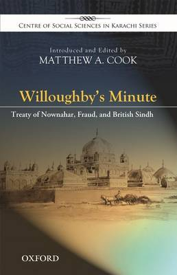 Willoughby's Minute: The Treaty of Nownahar, Fraud, and British Sindh - Centre of Social Sciences in Karachi (Hardback)