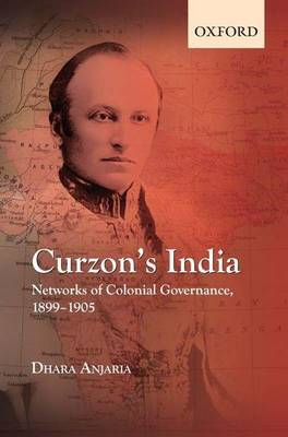 Curzon's India: Networks of Colonial Governance, 1899-1905 (Hardback)