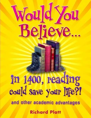 Would You Believe...in 1400, reading could save your life?!: and other academic advantages - Would You Believe... (Paperback)