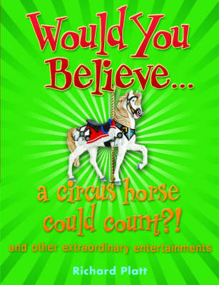 Would You Believe... a circus horse could count?!: and other extraordinary entertainments - Would You Believe... (Paperback)