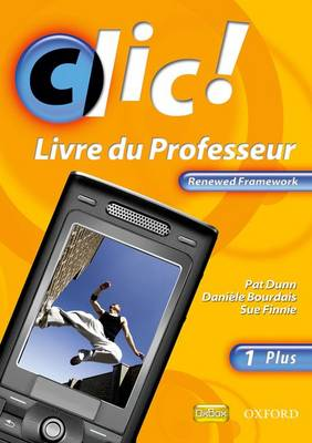 Clic!: 1 Plus Teacher Book Renewed Framework Edition
