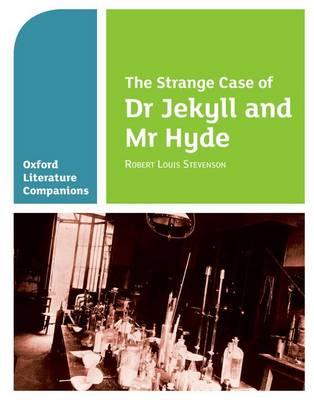 Oxford Literature Companions: The Strange Case of Dr Jekyll and Mr Hyde - Oxford Literature Companions (Paperback)