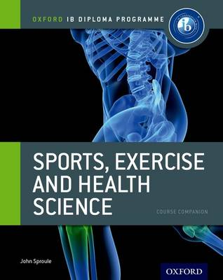 Oxford IB Diploma Programme: Sports, Exercise and Health Science Course Companion - Oxford IB Diploma Programme (Paperback)