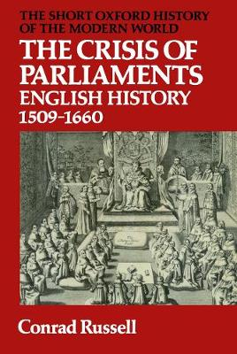The Crisis of Parliaments: English History 1509-1660 - Short Oxford History of the Modern World (Paperback)