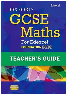 Oxford GCSE Maths for Edexcel: Teacher's Guide Foundation Plus (C-E)