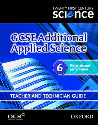 Twenty First Century Science: GCSE Additional Applied Science Module 6 Teacher and Technician Guide: Materials and Performance (Spiral bound)