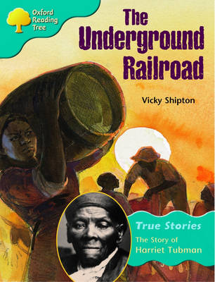 Oxford Reading Tree: Level 9: True Stories: the Underground Railroad: the Story of Harriet Tubman (Paperback)