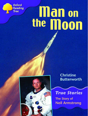 Oxford Reading Tree: Level 11: True Stories: Man on the Moon: The Story of Neil Armstrong (Paperback)