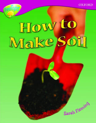 Oxford Reading Tree: Level 10: Treetops Non-Fiction: How to make soil - Oxford Reading Tree (Paperback)