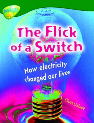 Oxford Reading Tree: Level 12: Treetops Non-Fiction: The Flick of the Switch: How Electricity Changed Our Lives - Oxford Reading Tree (Paperback)