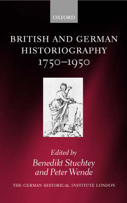 British and German Historiography, 1750-1950: Traditions, Perceptions, and Transfers - Studies of the German Historical Institute London (Hardback)