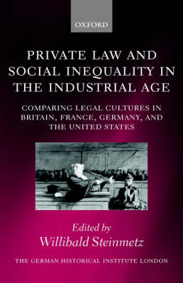 Private Law and Social Inequality in the Industrial Age: Comparing Legal Cultures in Britain, France, Germany, and the United States - Studies of the German Historical Institute London (Hardback)