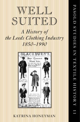 Well-suited: A History of the Leeds Clothing Industry, 1850-1990 - Pasold Studies in Textile History (Hardback)