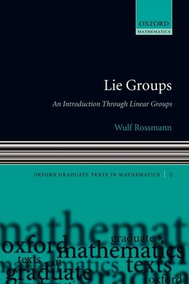 Lie Groups: An Introduction Through Linear Groups - Oxford Graduate Texts in Mathematics 5 (Paperback)
