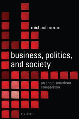 Business, Politics, and Society: An Anglo-American Comparison (Hardback)