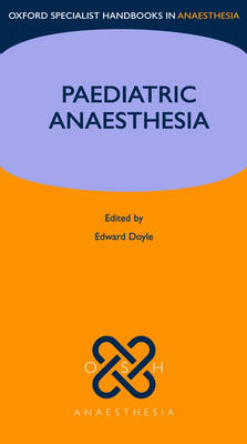 Paediatric Anaesthesia - Oxford Specialist Handbooks in Anaesthesia