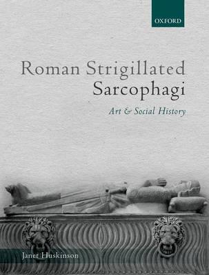 Roman Strigillated Sarcophagi: Art and Social History (Hardback)