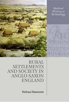 Rural Settlements and Society in Anglo-Saxon England - Medieval History and Archaeology (Hardback)