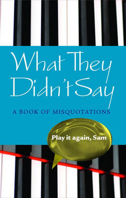What They Didn't Say: A Book of Misquotations (Hardback)