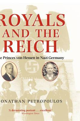 Royals and the Reich: The Princes von Hessen in Nazi Germany (Hardback)