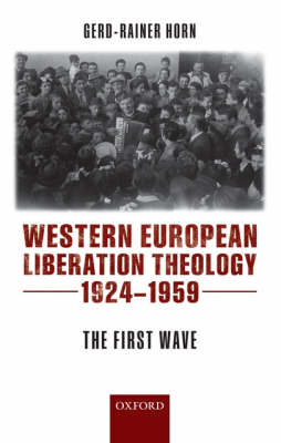 Western European Liberation Theology: The First Wave (1924-1959) (Hardback)