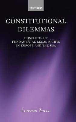 Constitutional Dilemmas: Conflicts of Fundamental Legal Rights in Europe and the USA (Hardback)