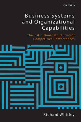 Business Systems and Organizational Capabilities: The Institutional Structuring of Competitive Competences (Paperback)