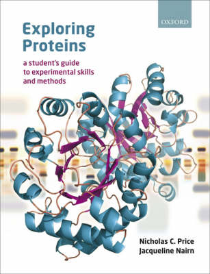 Exploring Proteins: a student's guide to experimental skills and methods (Paperback)