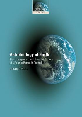 Astrobiology of Earth: the emergence, evolution and future of life on a planet in turmoil (Paperback)