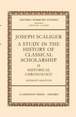 Joseph Scaliger: II: Historical Chronology - Oxford-Warburg Studies (Hardback)