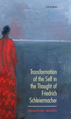 Transformation of the Self in the thought of Schleiermacher (Hardback)