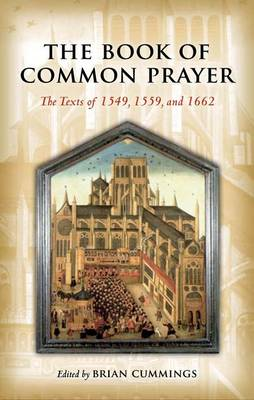 The Book of Common Prayer: The Texts of 1549, 1559, and 1662 - Oxford World's Classics (Hardback)
