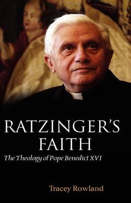 Ratzinger's Faith: The Theology of Pope Benedict XVI (Hardback)