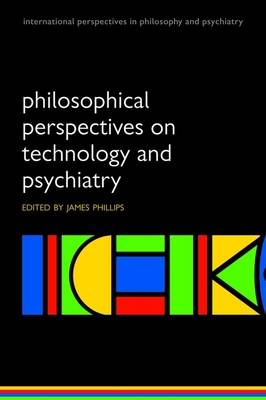 Philosophical Perspectives on Technology and Psychiatry - International Perspectives in Philosophy & Psychiatry (Paperback)