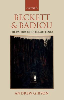 Beckett and Badiou: The Pathos of Intermittency (Hardback)