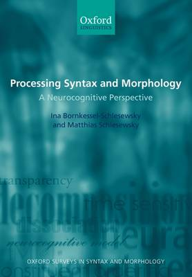 Processing Syntax and Morphology: A Neurocognitive Perspective - Oxford Surveys in Syntax & Morphology 6 (Paperback)