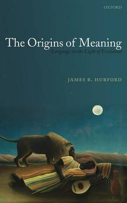 The Origins of Meaning: Language in the Light of Evolution - Studies in the Evolution of Language 8 (Hardback)
