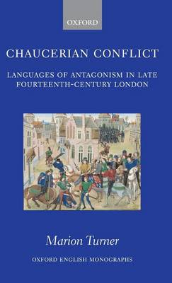 Chaucerian Conflict: Languages of Antagonism in Late Fourteenth-Century London - Oxford English Monographs (Hardback)