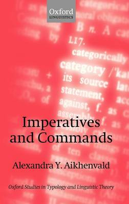 Imperatives and Commands - Oxford Studies in Typology and Linguistic Theory (Hardback)