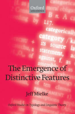 The Emergence of Distinctive Features - Oxford Studies in Typology and Linguistic Theory (Hardback)