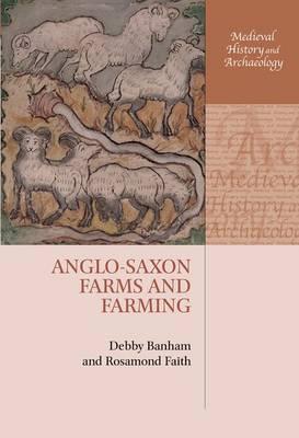 Anglo-Saxon Farms and Farming - Medieval History and Archaeology (Hardback)